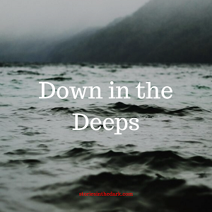Down in the Deeps